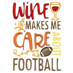 Wine Makes Me Care About Football