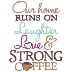 Our Home Runs On Laughter Love And Strong Coffee