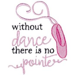 Without Dance There Is No Pointe