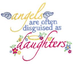 Angels Are Often Disguised As Daughters