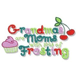 Grandmas Are Moms With Lots of Frosting