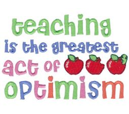 Teaching Is The Greatest Act Of Optimism