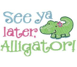 Girl See You Later Alligator