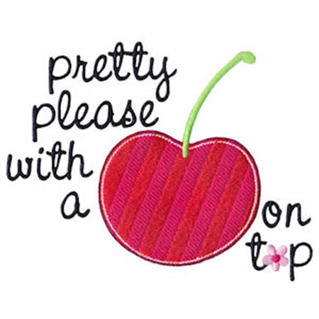 Pretty Please With A Cherry On Top