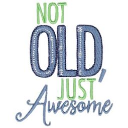 Not Old Just Awesome