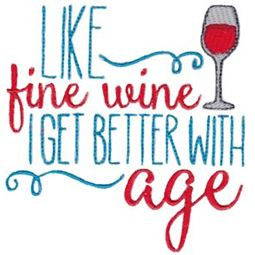 Life Fine Wine I Get Better With Age