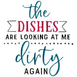 The Dishes Are Looking Dirty At Me Again