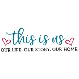 This Is Us Our Life Our Story Our Home
