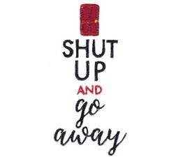 Shut Up And Go Away