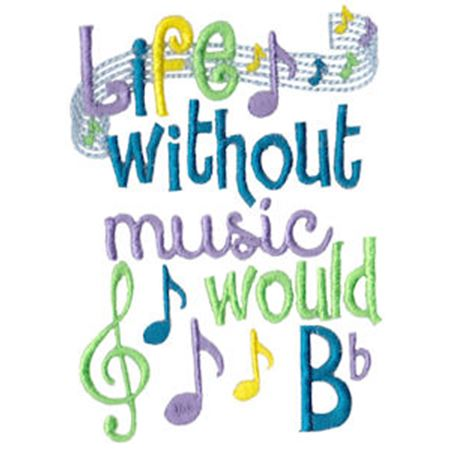 Life Without Music Would B Flat