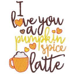 I Love You A Pumpkin Spice Latte