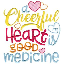 A Cheerful Heart Is Good Medicine