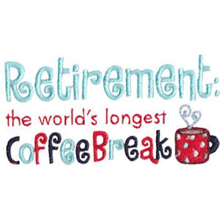 Retirement The World's Longest Coffee Break