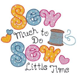 Sew Much To Do Sew Little Time