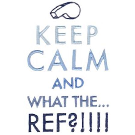 Keep Calm And What The Ref