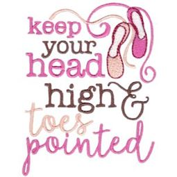 Keep Your Head High And Toes Pointed